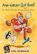 & Nobody Got Hurt The Worlds Weirdest Wackiest True Sports Stories