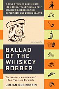 Ballad of the Whiskey Robber: A True Story of Bank Heists, Ice Hockey, Transylvanian Pelt Smuggling, Moonlighting Detectives, and Broken Hearts Cover