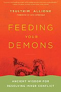 Feeding Your Demons Ancient Wisdom for Resolving Inner Conflict