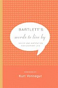Bartletts Words to Live by Advice & Inspiration for Everyday Life