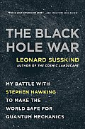 Black Hole War : My Battle With Stephen Hawking To Make the World Safe for Quantum Mechanics (09 Edition)