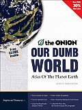 Our Dumb World: The Onion's Atlas of the Planet Earth, 73rd Edition Cover