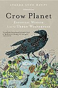 Crow Planet: Essential Wisdom from the Urban Wilderness Cover