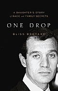 One Drop: My Father's Hidden Life--A Story of Race and Family Secrets