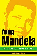 Young Mandela The Revolutionary Years