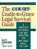 Court TV's Cradle-to-Grave Legal Survival Guide: A Complete Resource for Any Question You Might Have about the Law Cover