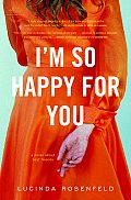 Im So Happy for You A Novel about Best Friends