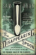 The Disappearing Spoon: And Other True Tales of Madness, Love, and the History of the World from the Periodic Table of the Elements Cover