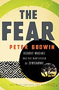 The Fear: Robert Mugabe and the Martyrdom of Zimbabwe Cover