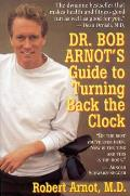 Dr. Bob Arnot's Guide to Turning Back the Clock