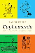 Euphemania: Our Love Affair with Euphemisms