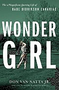 Wonder Girl The Magnificent Sporting Life of Babe Didrikson Zaharias