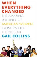 When Everything Changed: The Amazing Journey of American Women from 1960 to the Present Cover
