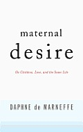 Maternal Desire: On Children, Love, and the Inner Life