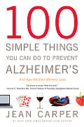 100 Simple Things You Can Do to Prevent Alzheimer's and Age-Related Memory Loss Cover