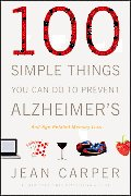 100 Simple Things You Can Do to Prevent Alzheimers & Age Related Memory Loss