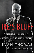 Ikes Bluff President Eisenhowers Secret Battle to Save the World