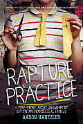 Rapture Practice A True Story About Growing Up Gay in an Evangelical Family