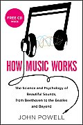 How Music Works: The Science and Psychology of Beautiful Sounds, from Beethoven to the Beatles and Beyond [With CD (Audio)]