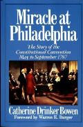 Miracle At Philadelphia The Story of the Constitutional Convention May September 1787