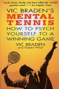 Vic Bradens Mental Tennis How to Psych Yourself to a Winning Game