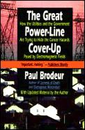 Great Power Line Cover Up How The Utilities & the Government are Trying to Hide the Cancer Hazard Posed by Electromagnetic Fields