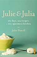 Julie and Julia: 365 Days, 524 Recipes, 1 Tiny Apartment Kitchen Cover