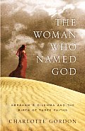 The Woman Who Named God: Abraham's Dilemma and the Birth of Three Faiths Cover