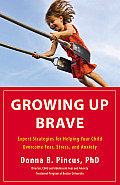 Growing Up Brave: Expert Strategies for Helping Your Child Overcome Fear, Stress, and Anxiety Cover