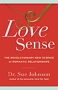 Love Sense The Revolutionary New Science of Romantic Relationships