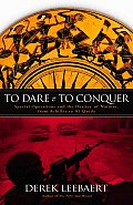 To Dare & to Conquer Special Operations & the Destiny of Nations from Achilles to Al Qaeda
