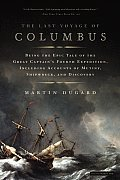 The Last Voyage of Columbus: Being the Epic Tale of the Great Captain's Fourth Expedition, Including Accounts of Mutiny, Shipwreck, and Discovery Cover