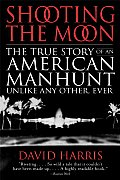 Shooting the Moon: The True Story of an American Manhunt Unlike Any Other, Ever