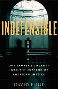 Indefensible One Lawyers Journey Into the Inferno of American Justice