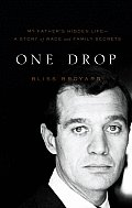 One Drop: My Father's Hidden Life -- A Story of Race and Family Secrets