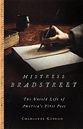 Mistress Bradstreet The Untold Life of Americas First Poet