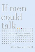 If Men Could Talk...: Translating the Secret Language of Men