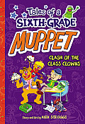 Tales of a Sixth Grade Muppet Book 2 Clash of the Class Clowns