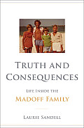 Truth & Consequences Life Inside the Madoff Family