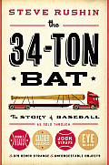 The 34-Ton Bat: The Story of Baseball as Told Through Bobbleheads, Cracker Jacks, Jockstraps, Eye Black, and 375 Other Strange and Unf