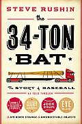 34 Ton Bat The Story of Baseball as Told Through Bobbleheads Cracker Jacks Jockstraps Eye Black & 375 Other Strange & Unforgettable Objects