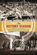 Victory Season The End of World War II & the Birth of Baseballs Golden Age