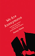 We Are Anonymous Inside the Hacker World of Lulzsec Anonymous & the Global Cyber Insurgency