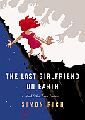Last Girlfriend on Earth & Other Love Stories