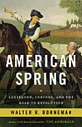 American Spring: Lexington, Concord, & The Road To Revolution by Walter R. Borneman