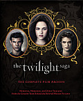 Twilight Saga The Complete Film Archive Memories Mementos & Other Treasures from the Creative Team Behind the Beloved Movie Series