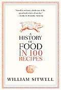 History of Food in 100 Recipes