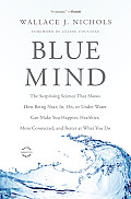 Blue Mind: The Surprising Science That Shows How Being Near, In, On, or Under Water Can Make You Happier, Healthier, More Connect