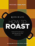 Ruhlman's How to Roast: Foolproof Techniques and Recipes for the Home Cook (Ruhlman's How To...)