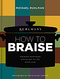 Ruhlman's How to Braise: Foolproof Techniques and Recipes for the Home Cook (Ruhlman's How To...)